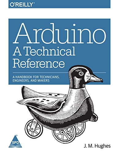 Arduino: A Technical Reference, a Handbook for Technicians, Engineers and Makers