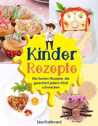 Kinder Rezepte: Die besten Rezepte, die garantiert jedem Kind schmecken
