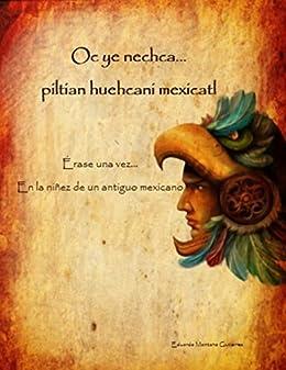 Libro PDF Gratis Oc ye nechca... piltian huehcani mexicatl (Érase una vez... en la niñez de un antiguo mexicano) (Oc ye nechca... nemilistli huehcani mexicatl (Érase una ... en la vida de un antiguo mexicano) nº 1)