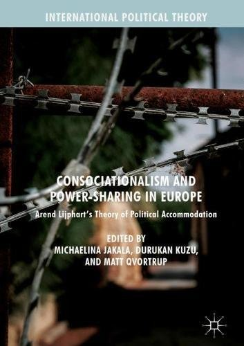 Consociationalism and Power-Sharing in Europe: Arend Lijphart's Theory of Political Accommodation (International Political Theory)