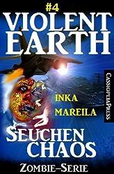Violent Earth 4: Seuchenchaos (Zombie-Serie VIOLENT EARTH)