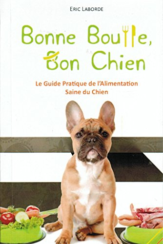 Bonne bouffe, bon chien: Le guide pratique de l'alimentation saine du chien