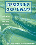 [(Designing Greenways : Sustainable Landscapes for Nature and People)] [By (author) Paul Cawood Hellmund ] published on (July, 2006)