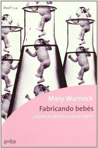 Fabricando bebes (Bioetica) por Mary Warnock