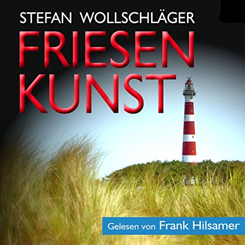 Friesenkunst: Ostfriesen-Krimi [Friesland Art: An East Friesland Crime Novel]