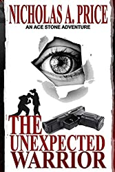 The Unexpected Warrior: An Ace Stone Adventure (London, Hard-Boiled, Noir, Crime Thriller Series) (English Edition)