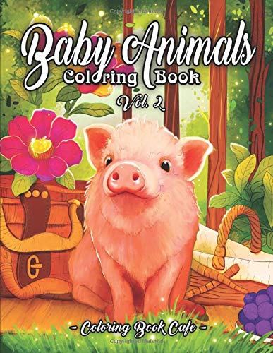 Baby Animals Coloring Book: An Adult Coloring Book Featuring Super Cute and Adorable Baby Farm Animals for Stress Relief and Relaxation Vol. II