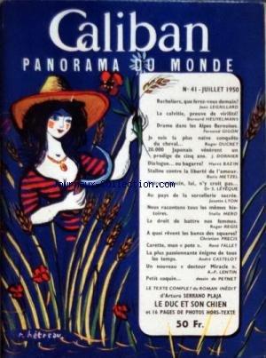 CALIBAN PANORAMA DU MONDE [No 41] du 01/07/1950 - BACHELIERS QUE FEREZ-VOUS DEMAIN PAR LEGAILLARD - LA CALVITIE PREUVE DE VIRILITE PAR HEUVELMANS - DRAME DANS LES ALPES BERNOISES PAR GIGON - JE SUIS LA PLUS NAIVE CONQUETE DU CHEVAL PAR DUCRET - 20 000 JAPONAIS VENERENT UN PRODIGE DE 5 ANS PAR DORINER - DIALOGUE OU BAGARRE PAR BAZIN - STALINE CONTRE LA LIBERTE DE L'AMOUR PAR METZEL - LE DROIT DE BATTRE NOS FEMMES PAR REGIS - CARETTE MON POTE PAR FALLET - ROMAN D'ARTURO SERRANO PLAJA