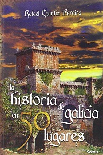 La Historia De Galicia En 50 Lugares (Viajar) por Rafael Quintía Pereira