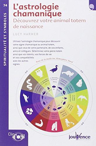 L'astrologie chamanique : Découvrez votre animal totem de naissance