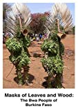Masks of Leaves and Wood: The Bwa People of Burkina Faso by Christopher D. Roy