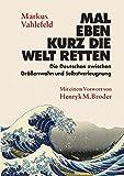Mal eben kurz die Welt retten: Die Deutschen zwischen Größenwahn und Selbstverleugnung