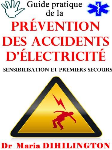 Guide pratique  de la prévention des accidents d'électricité (Sensibilisation et  premiers secours) par Maria DIHILINGTON