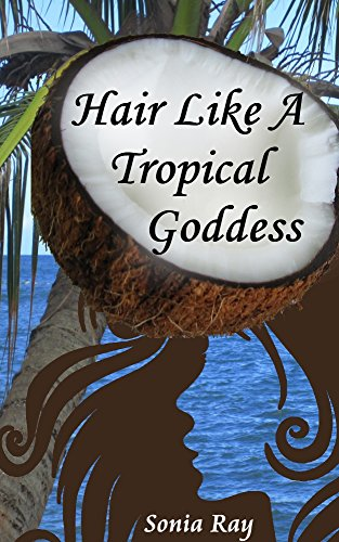 Hair Like a Tropical Goddess: How to Use Coconut Oil as a Hair Conditioner, Pre-Poo, Relaxer, Shine Serum & More for Silky-Soft Healthy Hair (English Edition) (Pre-relaxer)