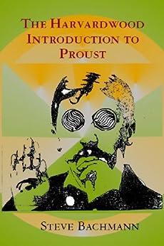 The Harvardwood Introduction To Proust por Steve Bachmann