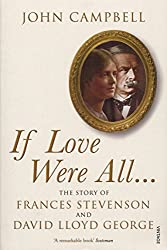 If Love Were All...: The Story of Frances Stevenson and David Lloyd George