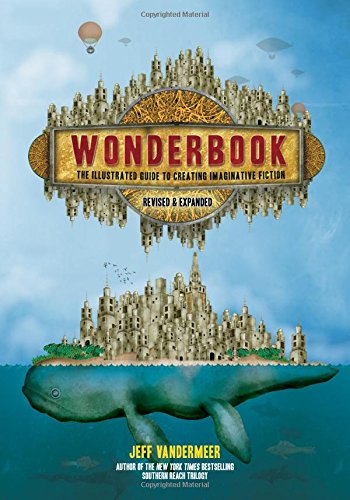Wonderbook (Revised and Expanded): The Illustrated Guide to Creating Imaginative Fiction