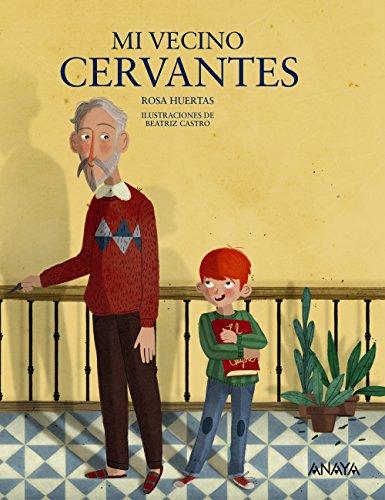 Mi vecino Cervantes (Literatura Infantil (6-11 Años) - Mi Primer Libro) por Rosa Huertas