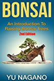 Bonsai: An Introduction to Raising Bonsai Trees (2nd Edition) (botanical, home garden, horticulture, garden, landscape, plants, gardening)