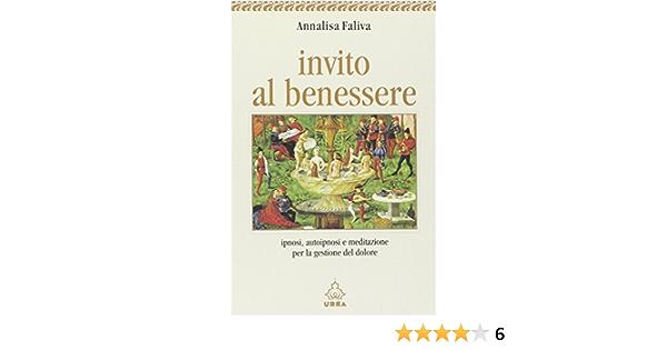 Invito Al Benessere Ipnosi Autoipnosi E Meditazione Per La Gestione Del Dolore Amazon It Faliva Annalisa Libri