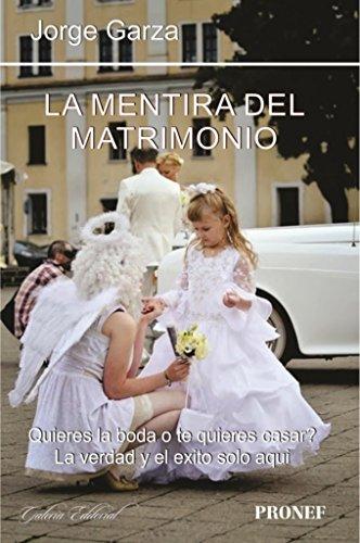 La Mentira Del Matrimonio: ¿Quieres la boda o te quieres casar? La verdad y el exito solo aquí por Jorge Garza