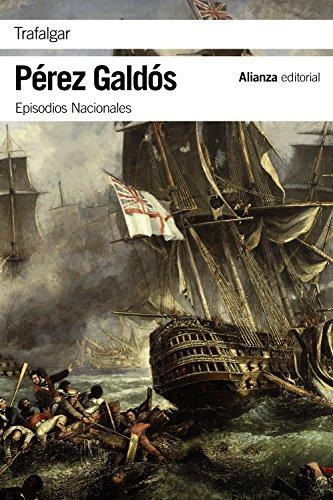 Trafalgar: Episodios Nacionales, 1 / Primera serie (El Libro De Bolsillo - Bibliotecas De Autor - Biblioteca Pérez Galdós - Episodios Nacionales) por Benito Pérez Galdós