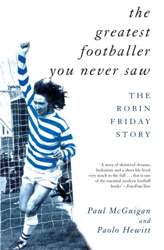 The Greatest Footballer You Never Saw: The Robin Friday Story (Mainstream Sport) por Paolo Hewitt