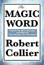 The Magic Word by Robert Collier (2010-03-21)