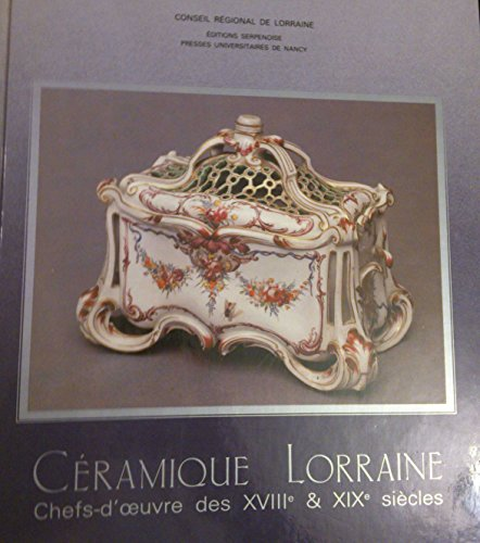 Céramique Lorraine : Chefs-d'oeuvre des XVIIe & XIXe siècles / French Ceramics : 18th and 19th Century Masterpieces from Lorraine