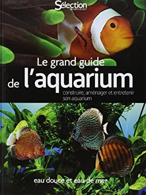 LE GRAND GUIDE DE L'AQUARIUM - EAU DOUCE, EAU DE MER de Collectif (12 juillet 2012) Relié