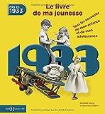 Nés en 1933, le livre de ma jeunesse : Tous les souvenirs de mon enfance et de mon adolescence