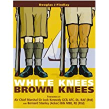 White Knees Brown Knees: Suez Canal Zone 1951 - 54 the Forgotten Years