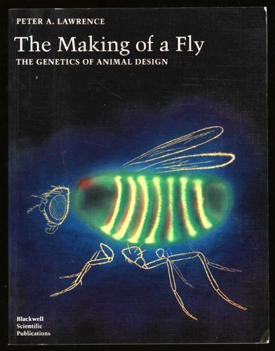 The Making of a Fly: The Genetics of Animal Design by Peter A. Lawrence (1992-04-15)