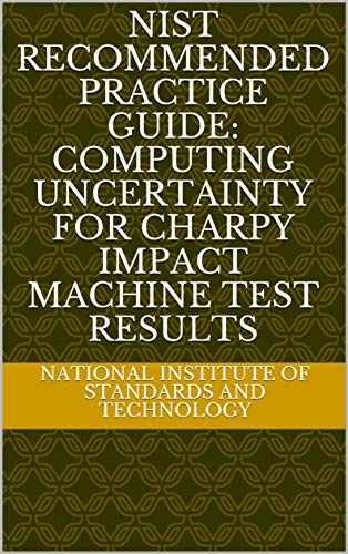 NIST Recommended Practice Guide: Computing Uncertainty for Charpy Impact Machine Test Results (English Edition)
