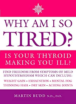 Why Am I So Tired?: Is your thyroid making you ill? by [Budd N.D. D.O., Martin]
