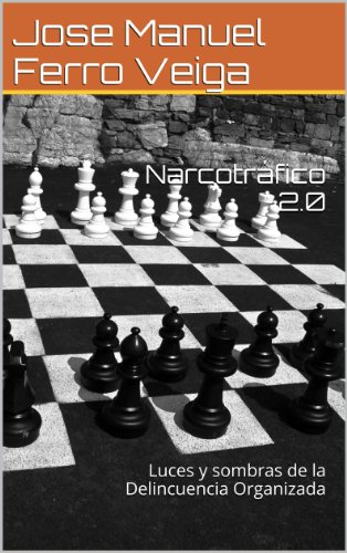 Narcotráfico 2.0: Luces y sombras de la Delincuencia Organizada por Jose Manuel Ferro Veiga