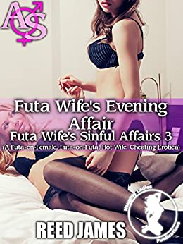 Futa Wife's Evening Affair (Futa Wife's Sinful Affairs 3): (A Futa-on-Female, Futa-on-Futa, Hot Wife, Cheating Erotica) (English Edition) par [James, Reed]