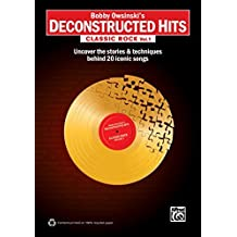Bobby Owsinski's Deconstructed Hits - Classic Rock, Vol. 1: Uncover the Stories & Techniques Behind 20 Iconic Songs