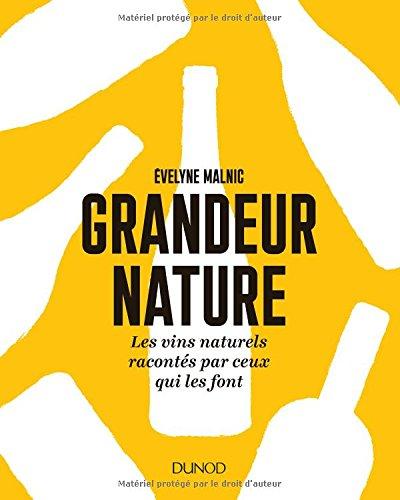 Grandeur nature - Les vins naturels racontés par ceux qui les font par Evelyne Malnic