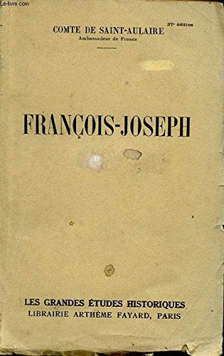 FRANCOIS JOSEPH par COMTE DE SAINT AULAIRE