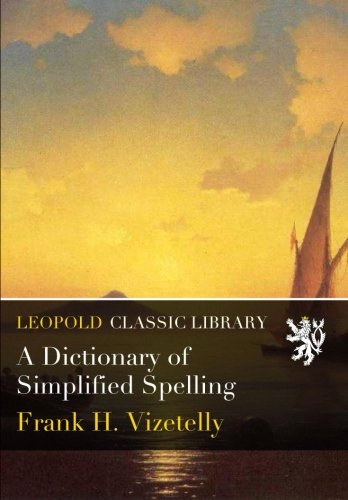 A Dictionary of Simplified Spelling