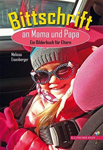 Bittschrift an Mama und Papa: Ein Bilderbuch für Eltern