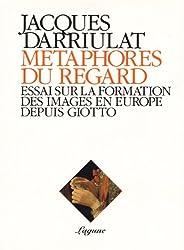 Métaphores du regard: Essai sur la formation des images en Europe depuis Giotto