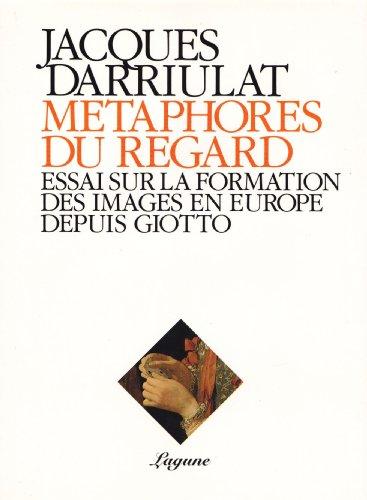Métaphores du regard: Essai sur la formation des images en Europe depuis Giotto par Jacques Darriulat