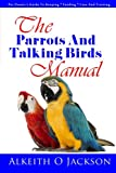 The Parrots And Talking Birds Manual: Pet Owner's Guide To Keeping, Feeding, Care And Training: Volume 3 (Pet Birds)