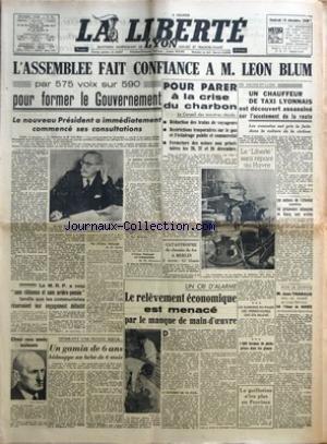 LIBERTE LYON (LA) du 13/12/1946 - L'ASSEMBLEE FAIT CONFIANCE A M. LEON BLUM POUR FORMER LEZ GOUVERNEMENT - LA CRISE DU CHARBON - LES AUTEURS DE L'ATTENTAT CONTR LES PRISONNIERS ALLEMANDS DE BOURG SONT ARRETES - SOUS LA COUPOLE - JEAN THARAUD RECU AU FAUTEUIL DE LOUIS BERTRAND - FAIT L'ELOGE DE BARRES - LE RELEVEMENT ECONOMIQUE EST MENACE PAR LE MANQUE DE MAIN-D'OEUVRE - LA GUILLOTINE N'IRA PLUS EN PROVINCE
