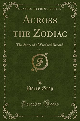 Across the Zodiac, Vol. 2: The Story of a Wrecked Record (Classic Reprint)