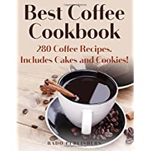 Best Coffee Cookbook: 280 Recipes. Includes Cakes and Cookies