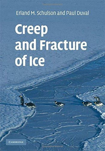Creep and Fracture of Ice by Erland M. Schulson (2009-05-25)