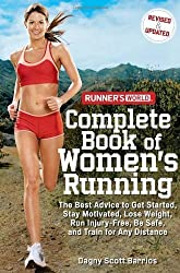 Runner's World Complete Book of Women's Running: The Best Advice to Get Started, Stay Motivated, Lose Weight, Run Injury-Free, Be Safe, and Train for ... (Runner's World Complete Books (Paperback)) by Dagny Scott Barrios (2007-10-30)